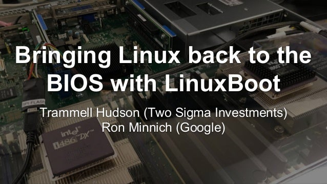 Bringing Linux back to the Server BIOS with LinuxBoot - Trammel Hudson