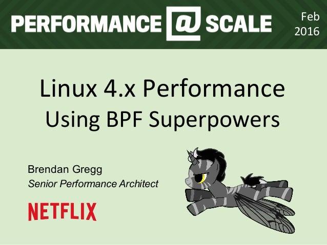 Linux  4.x  Performance   Using  BPF  Superpowers   Brendan Gregg Senior Performance Architect Feb   2016