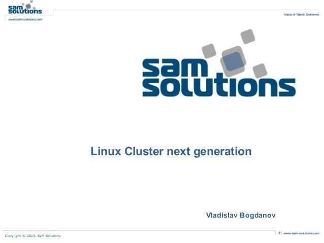 Linux Cluster next generation                                                      Vladislav BogdanovCopyright © 2013. SaM...