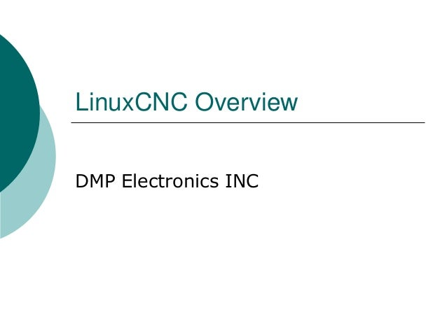 LinuxCNC Overview DMP Electronics INC