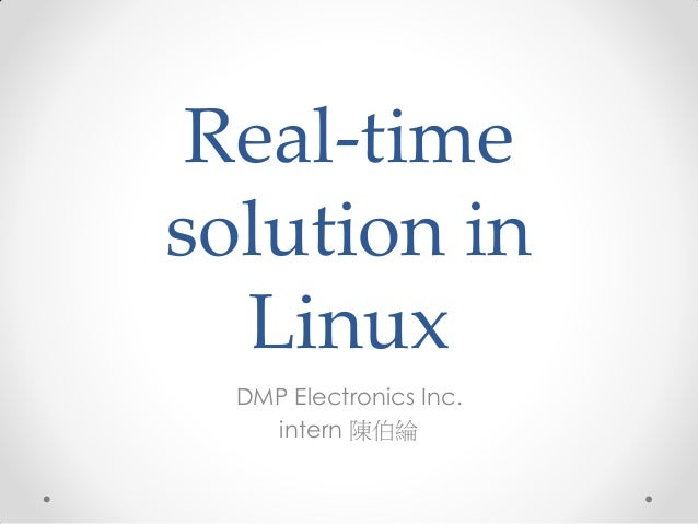 Real-time solution in Linux DMP Electronics Inc. intern 陳伯綸