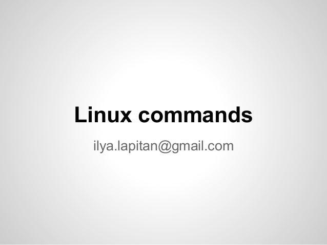 Linux commands ilya.lapitan@gmail.com