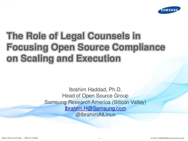The Role of Legal Counsels in Focusing Open Source Compliance on Scaling and Execution  Ibrahim Haddad, Ph.D. Head of Open...