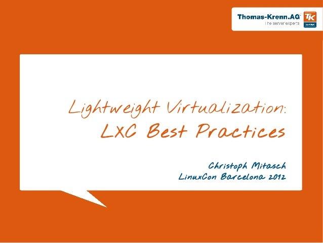 Lightweight Virtualization:    LXC Best Practices                   Christoph Mitasch             LinuxCon Barcelona 2012 ...