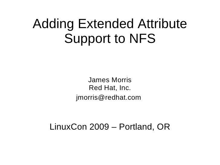 Adding Extended Attribute      Support to NFS             James Morris            Red Hat, Inc.         jmorris@redhat.com...