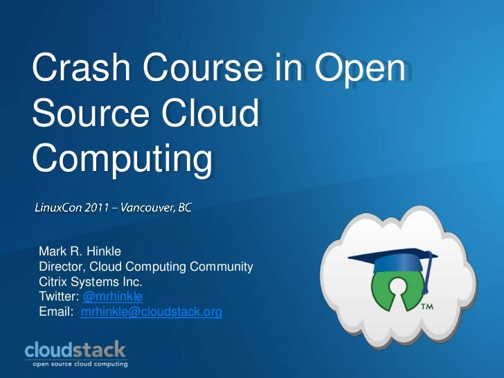 Crash Course in Open Source Cloud Computing<br />LinuxCon 2011 – Vancouver, BC<br />Mark R. Hinkle<br />Director, Cloud Co...