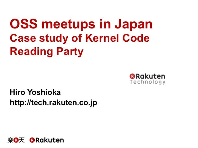 OSS meetups in Japan Case study of Kernel Code Reading Party	 Hiro Yoshioka http://tech.rakuten.co.jp