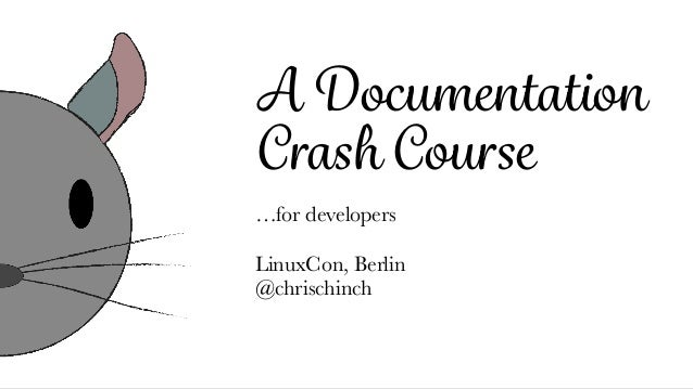 A Documentation Crash Course …for developers LinuxCon, Berlin