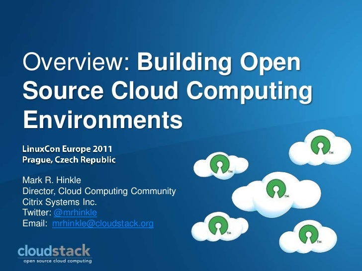 Overview: Building OpenSource Cloud ComputingEnvironmentsMark R. HinkleDirector, Cloud Computing CommunityCitrix Systems I...