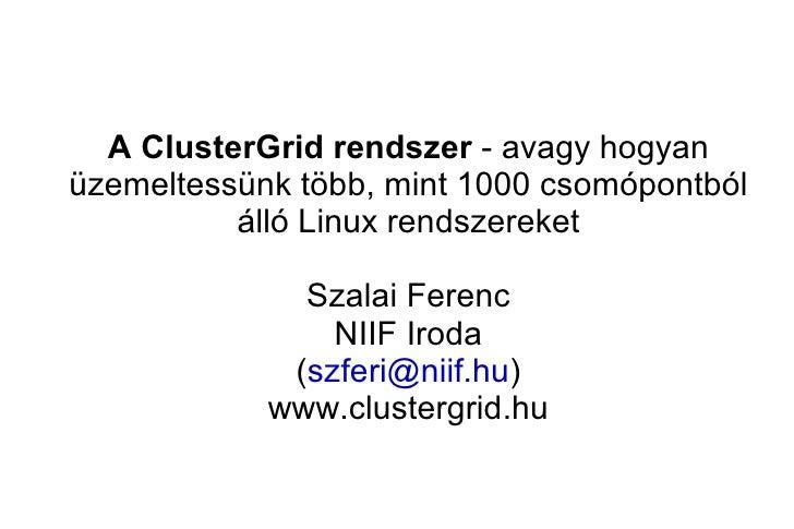 A ClusterGrid rendszer - avagy hogyanüzemeltessünk több, mint 1000 csomópontból          álló Linux rendszereket          ...