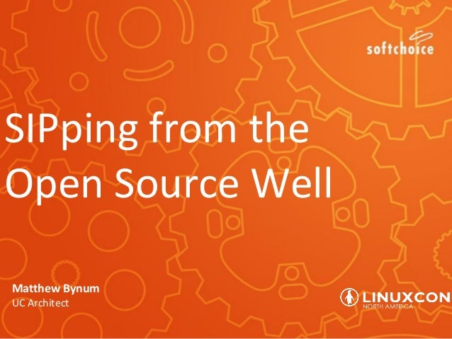 SIPping from the Open Source Well Matthew Bynum UC Architect