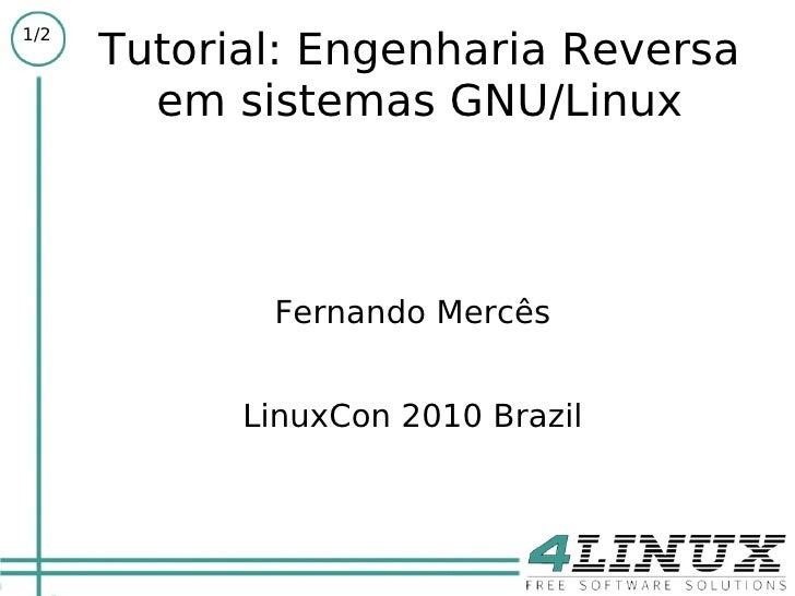 1/2       Tutorial: Engenharia Reversa         em sistemas GNU/Linux                 Fernando Mercês               LinuxCo...