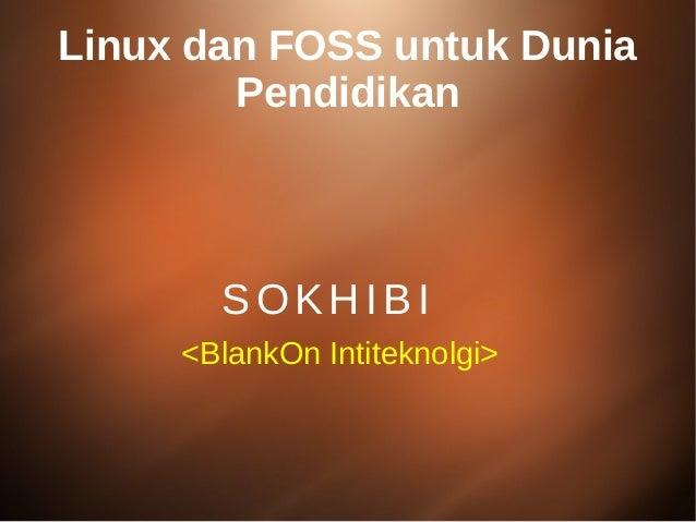 Linux dan FOSS untuk Dunia Pendidikan SOKHIBI <BlankOn Intiteknolgi>