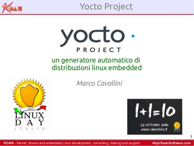 1 KOAN - Kernel, drivers and embedded Linux development, consulting, training and support http//KoanSoftware.com Yocto Pr...