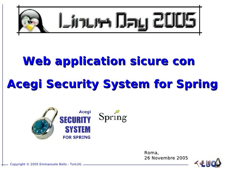 Web application sicure con  Acegi Security System for Spring                                                 Roma,        ...