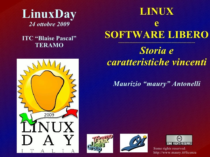 "Some rights reserved: http://www.maury.it#licenza LinuxDay 24 ottobre 2009 ITC ""Blaise Pascal"" TERAMO LINUX e SOFTWARE LIB..."