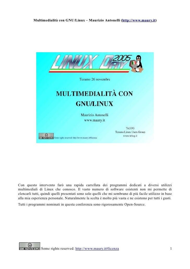 Multimedialità con GNU/Linux – Maurizio Antonelli (http://www.maury.it)     Con questo intervento farò una rapida carrella...