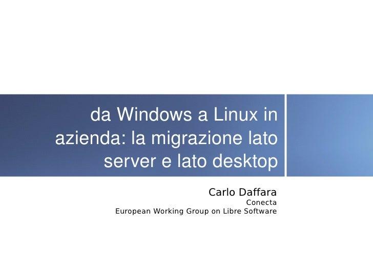 daWindowsaLinuxin azienda:lamigrazionelato      serverelatodesktop                               Carlo Daffara...
