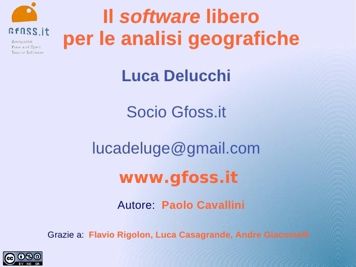 Il software libero    per le analisi geografiche                 Luca Delucchi                   Socio Gfoss.it           ...