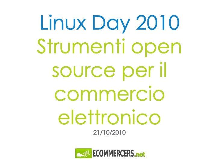 Linux Day 2010Strumenti open source per il commercio elettronico21/10/2010<br />