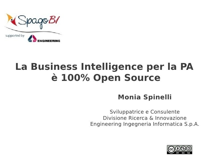 La Business Intelligence per la PA      è 100% Open Source                        Monia Spinelli                     Svilu...