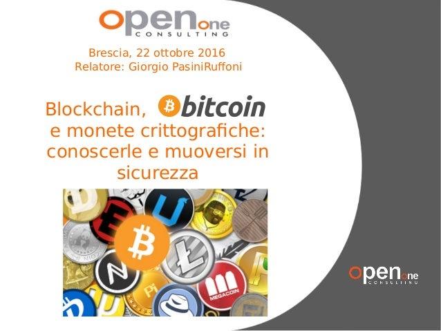 TuttiIdirittiriservati Blockchain, e monete crittografiche: conoscerle e muoversi in sicurezza Brescia, 22 ottobre 2016 Re...