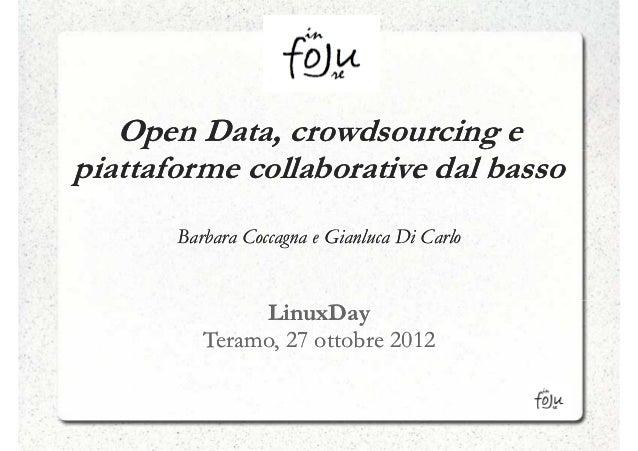 Open Data, crowdsourcing epiattaforme collaborative dal basso       Barbara Coccagna e Gianluca Di Carlo               Lin...