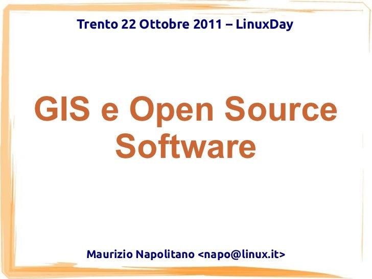 Trento 22 Ottobre 2011 – LinuxDayGIS e Open Source     Software   Maurizio Napolitano <napo@linux.it>