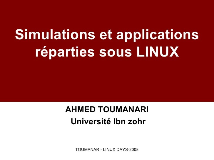 Simulations et applications    réparties sous LINUX          AHMED TOUMANARI         Université Ibn zohr            TOUMAN...