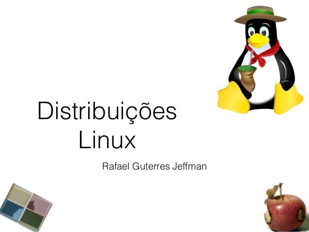 Distribuições Linux Rafael Guterres Jeffman