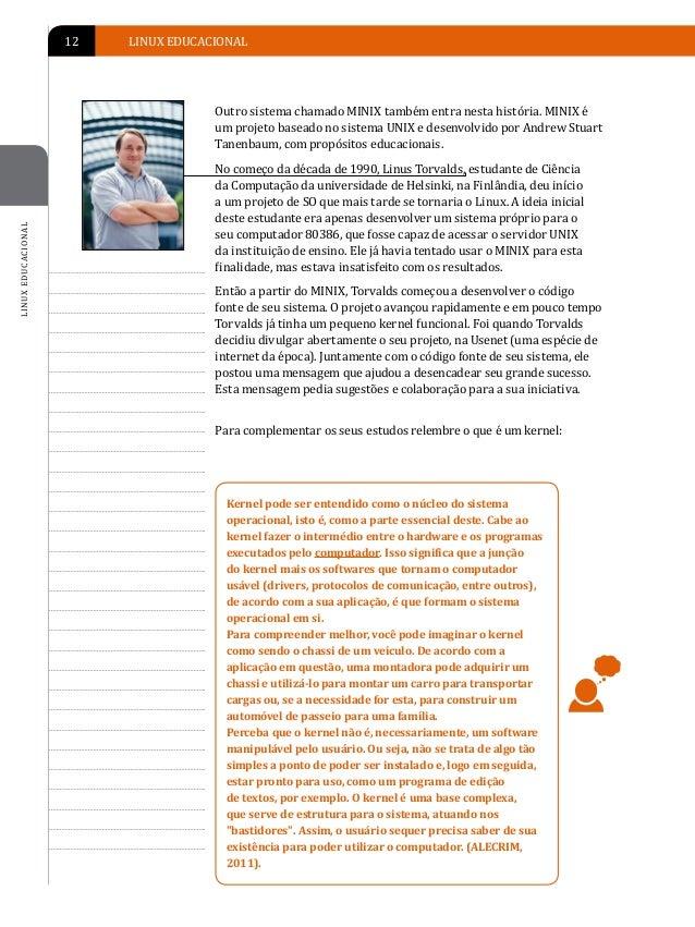 INTRODUÇÃO AO LINUX EDUCACIONAL   13A ideia de Torvalds despertou o interesse de acadêmicos eprogramadores das mais variad...
