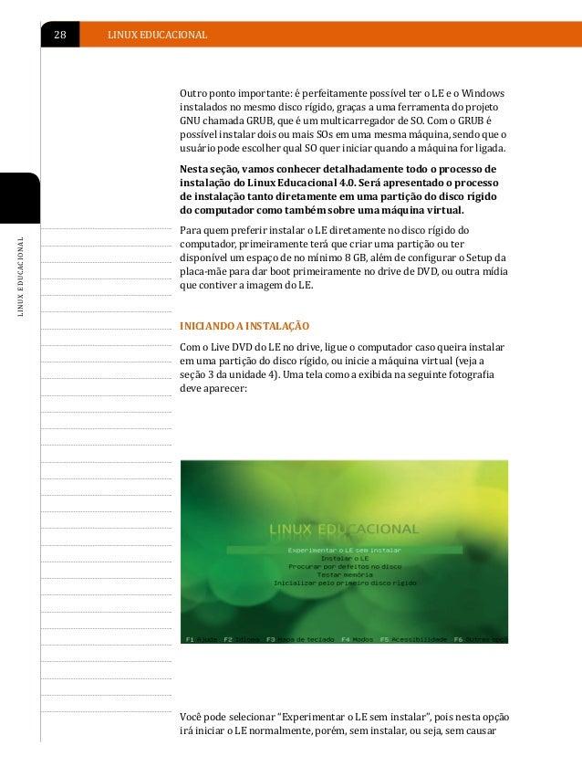 INSTALAÇÃO DO LINUX EDUCACIONAL   29qualquer alteração no disco rígido do computador após o desligamentodo sistema. É uma ...