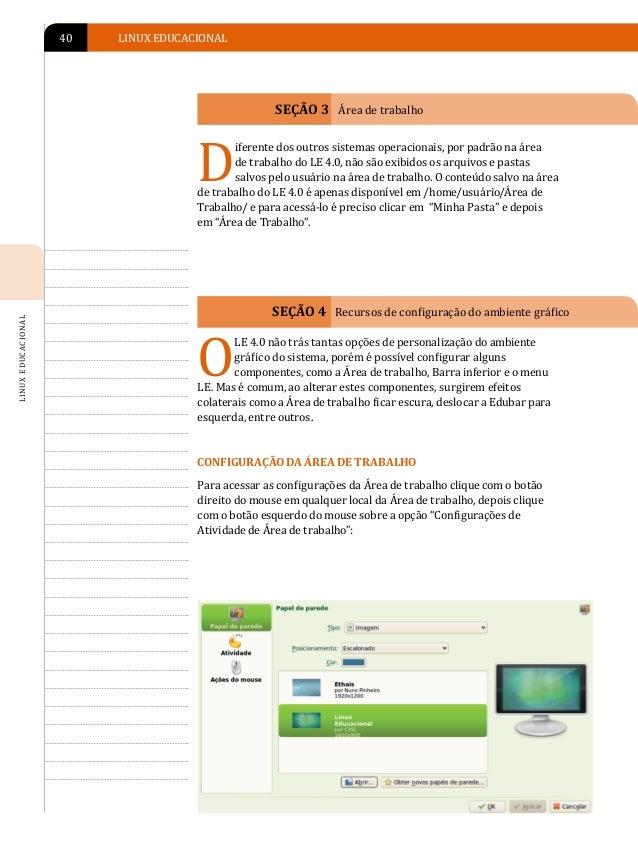 APRESENTAÇÃO DO AMBIENTE LINUX EDUCACIONAL 4.0   41O LE 4.0 permite configurar o Papel de parede da Área de trabalho, comi...