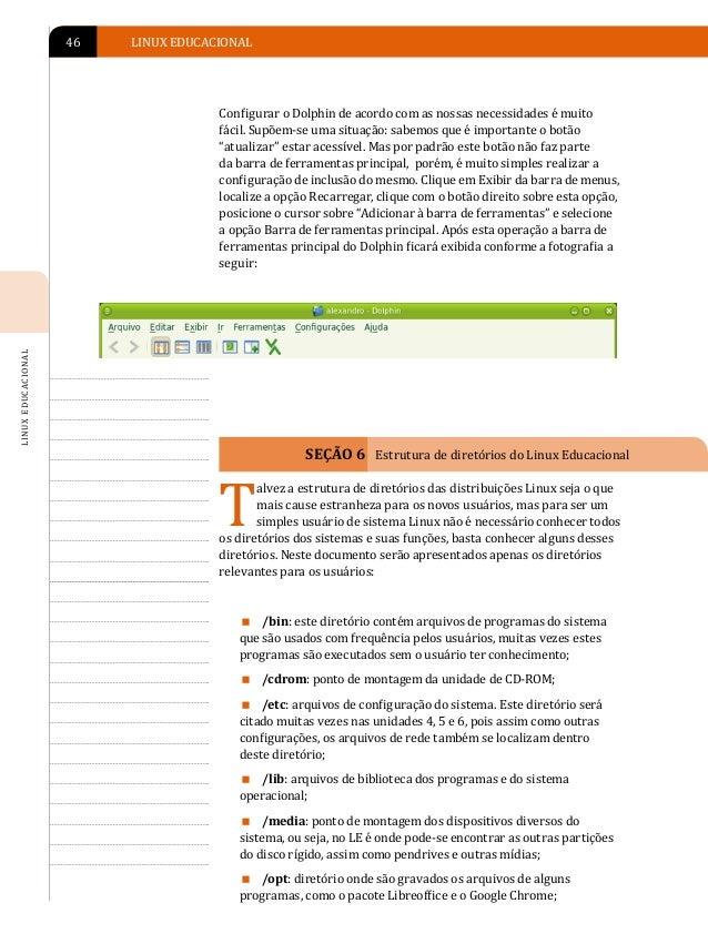 APRESENTAÇÃO DO AMBIENTE LINUX EDUCACIONAL 4.0   47� /sbin: diretório de programas usados pelo superusuário (root)para ad...
