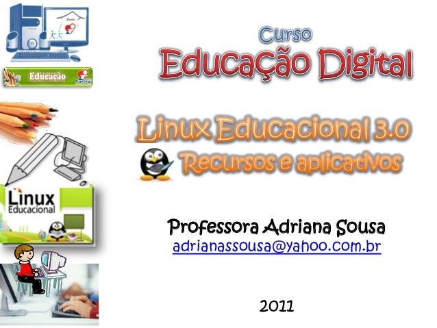 Professora Adriana Sousa adrianassousa@yahoo.com.br 2011