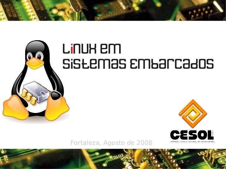 Linux em     Sistemas Embarcados         Fortaleza, Agosto de 2008