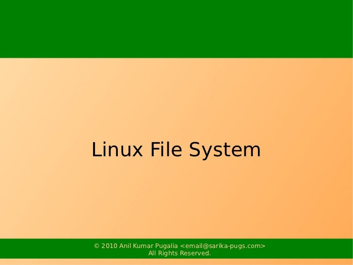 Linux File System© 2010 Anil Kumar Pugalia <email@sarika-pugs.com>               All Rights Reserved.