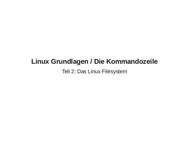 Linux Grundlagen / Die Kommandozeile Teil 2: Das Linux Filesystem