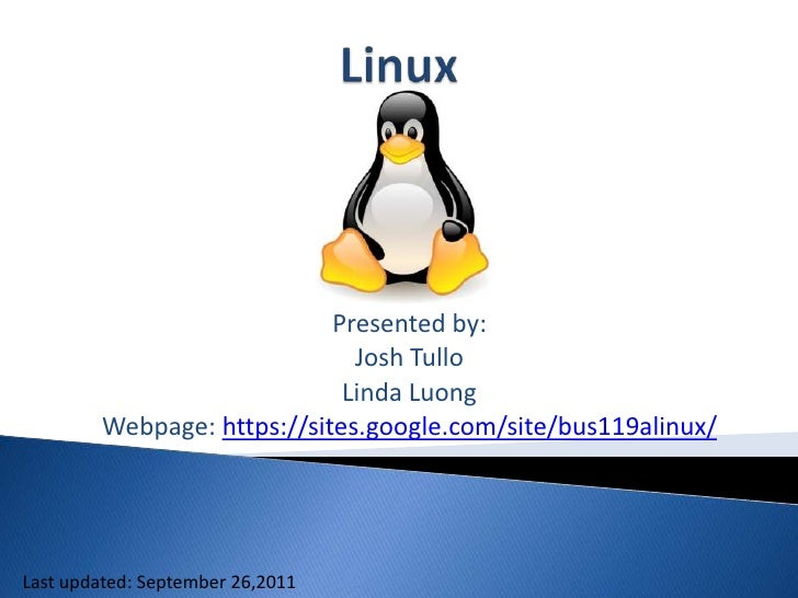 Linux<br />Presented by:<br />Josh Tullo<br />Linda Luong<br />Webpage: https://sites.google.com/site/bus119alinux/<br />L...