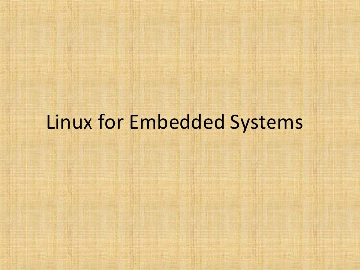 Linux for Embedded Systems