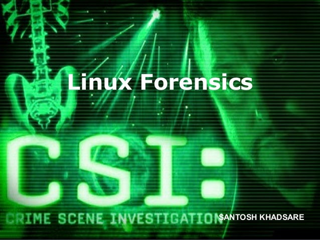 Linux Forensics            SANTOSH KHADSARE