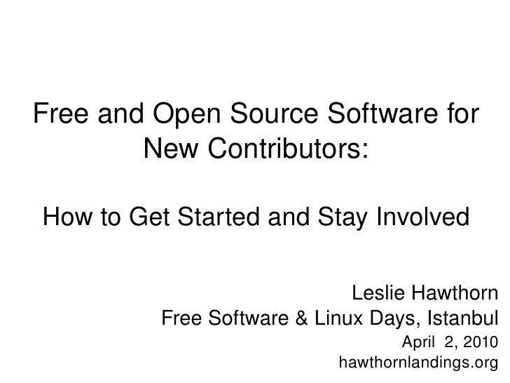 Free and Open Source Software for New Contributors: How to Get Started and Stay Involved Leslie Hawthorn Free Software & L...