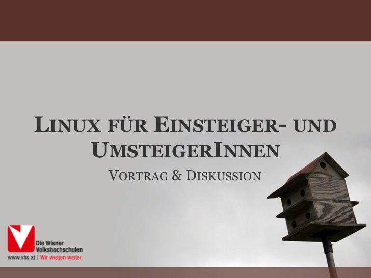 LINUX FÜR EINSTEIGER- UND    UMSTEIGERINNEN      VORTRAG & DISKUSSION