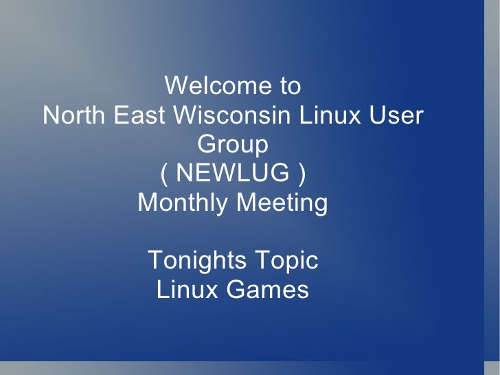 Welcome toNorth East Wisconsin Linux User            Group         ( NEWLUG )       Monthly Meeting        Tonights Topic ...