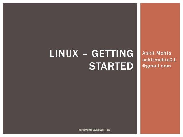 LINUX – GETTING               Ankit Mehta                              ankitmehta21       STARTED                @gmail.co...