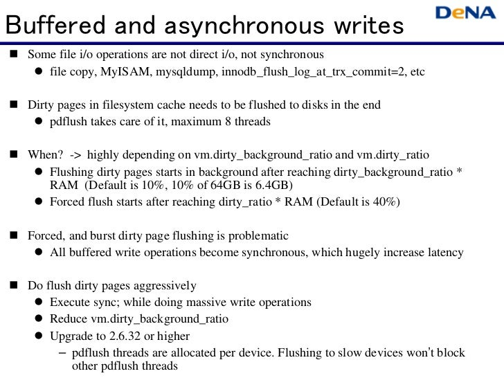 Buffered and asynchronous writes Some file i/o operations are not direct i/o, not synchronous    file copy, MyISAM, mysqld...