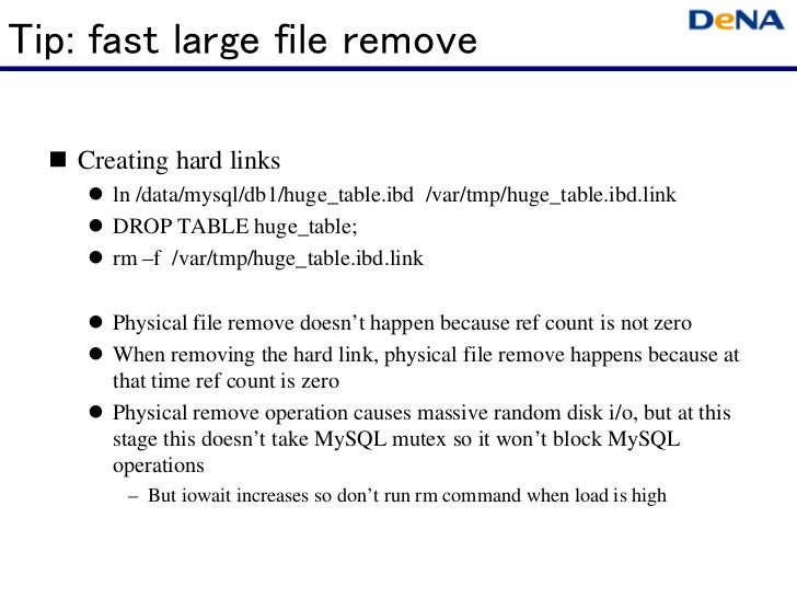Tip: fast large file remove   Creating hard links      ln /data/mysql/db1/huge_table.ibd /var/tmp/huge_table.ibd.link     ...