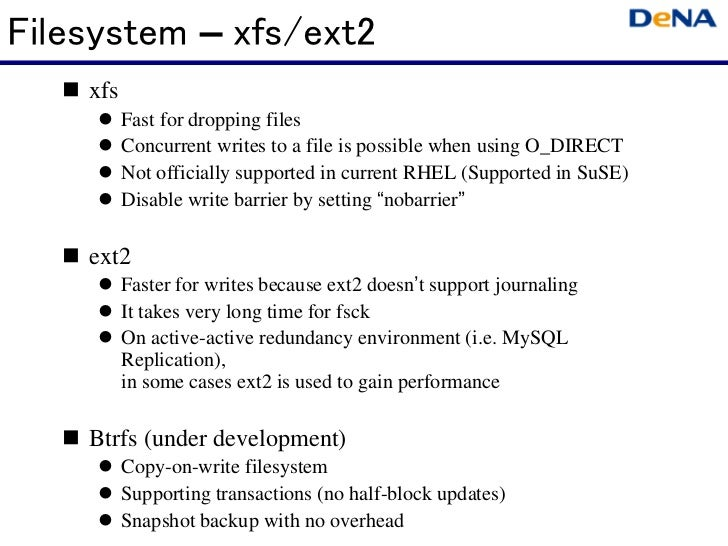 Filesystem – xfs/ext2    xfs          Fast for dropping files          Concurrent writes to a file is possible when using ...
