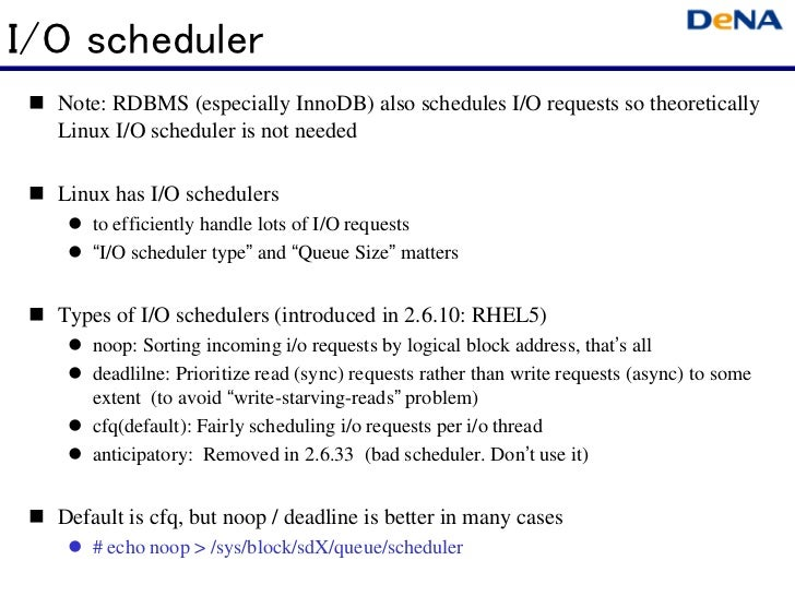 I/O scheduler  Note: RDBMS (especially InnoDB) also schedules I/O requests so theoretically  Linux I/O scheduler is not ne...