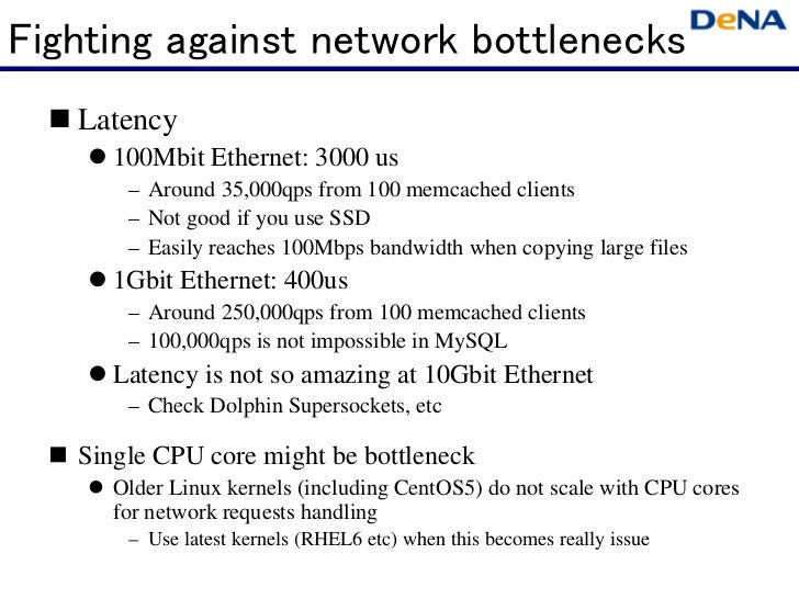 Fighting against network bottlenecks   Latency      100Mbit Ethernet: 3000 us       – Around 35,000qps from 100 memcached ...